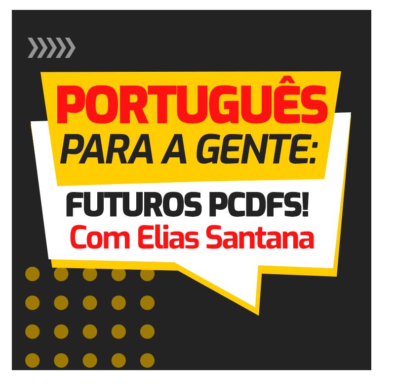 portugues-para-a-gente-futuros-pcdfs-1615911538.png
