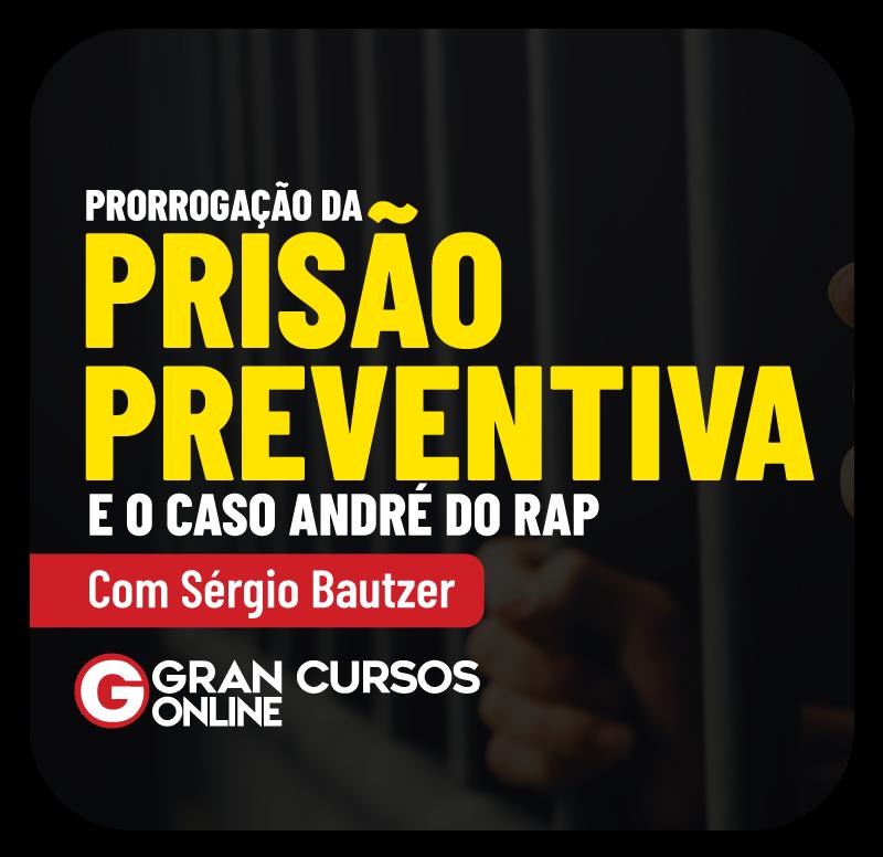 prorrogacao-da-prisao-preventiva-e-o-caso-andre-do-rap-1602889446.png