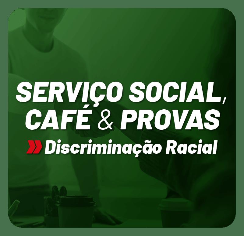 servico-social-cafe-e-provas-discriminacao-racial-1616159958.png